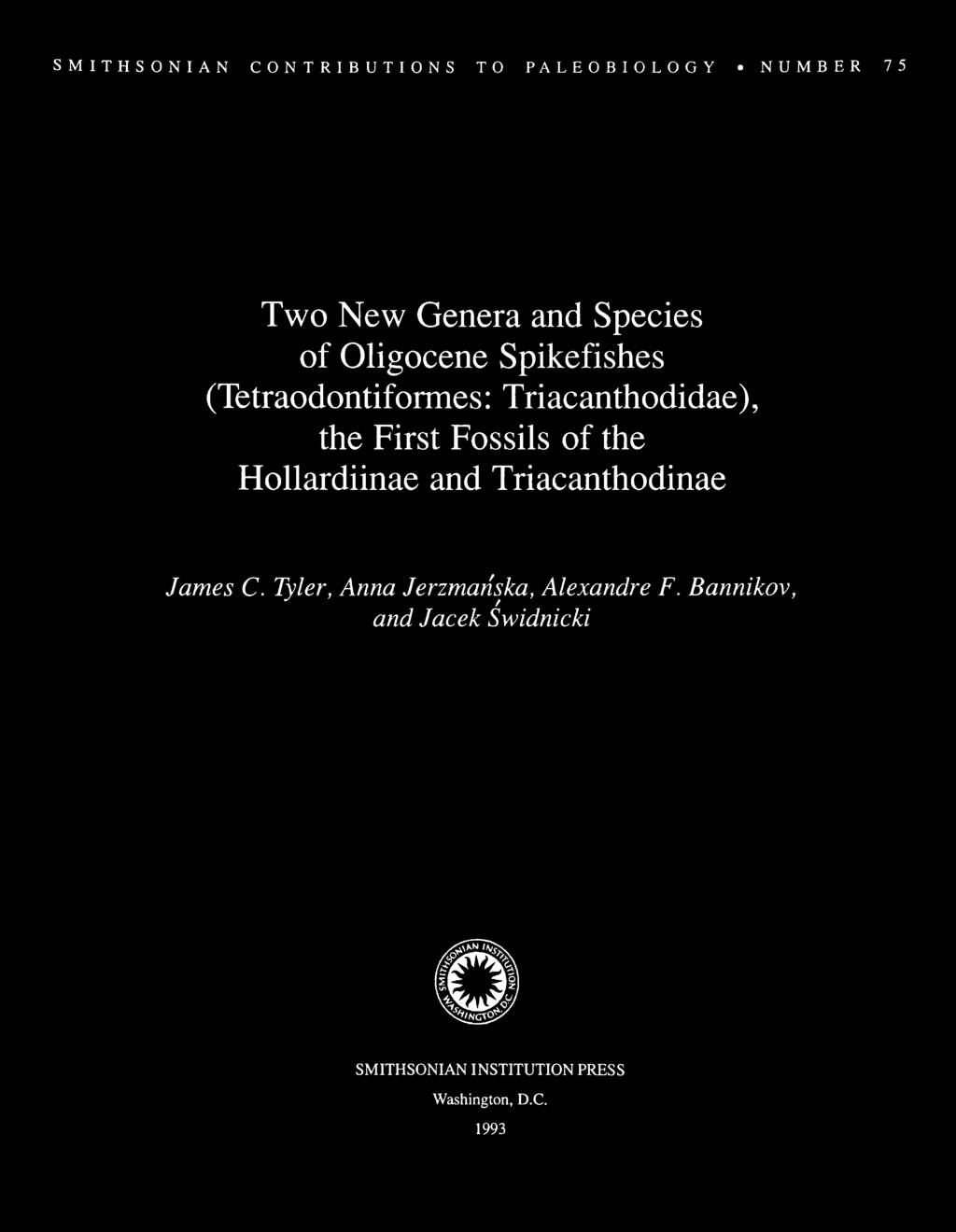 SMITHSONIAN CONTRIBUTIONS TO PALEOBIOLOGY NUMBER 75 Two New Genera and Species of Oligocene Spikefishes (Tetraodontiformes: Triacanthodidae), the First Fossils of