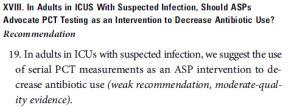 IDSA/SHEA 2016: Procalcitonin Some European studies have shown that serial PCT measurement in ICU s has decreased antibiotic use IDSA/SHEA 2016: Outcome metrics Days of therapy may be a preferred to