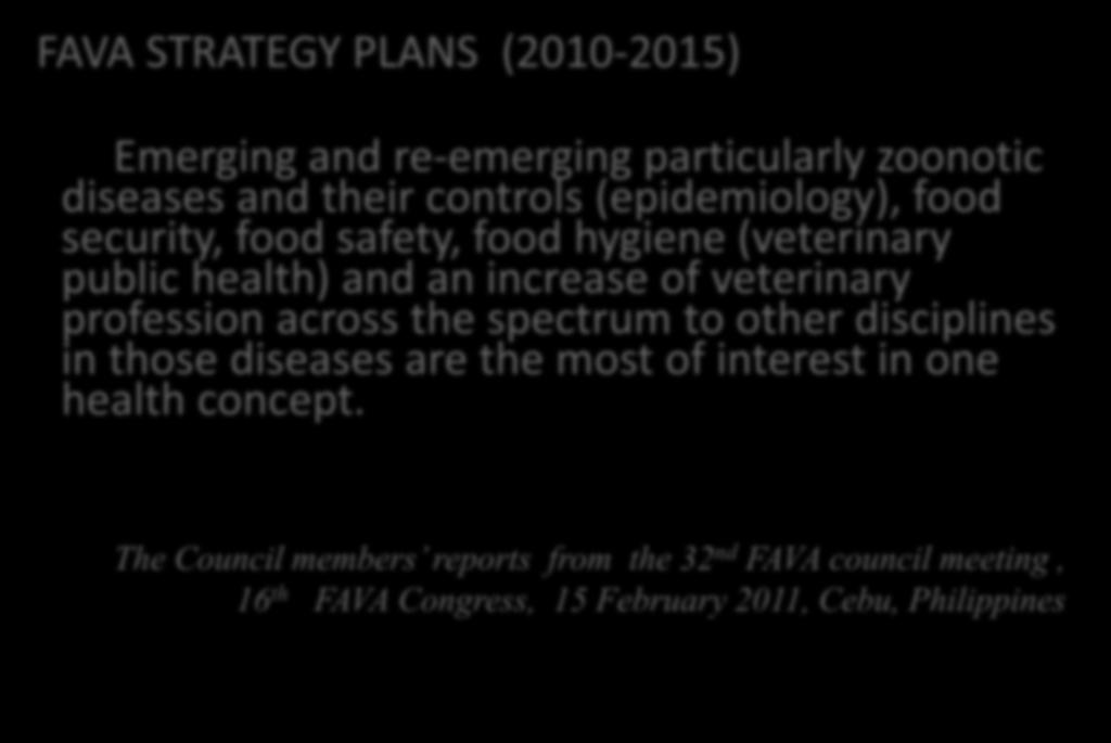 FAVA STRATEGY PLANS (2010-2015) Emerging and re-emerging particularly zoonotic diseases and their controls (epidemiology), food security, food safety, food hygiene (veterinary public health) and an
