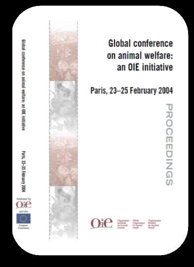 First Global Conference on Animal Welfare (Paris, France); 2005: Adoption of the first Animal Welfare Standards: o The transport of animals ( by land, by sea, by