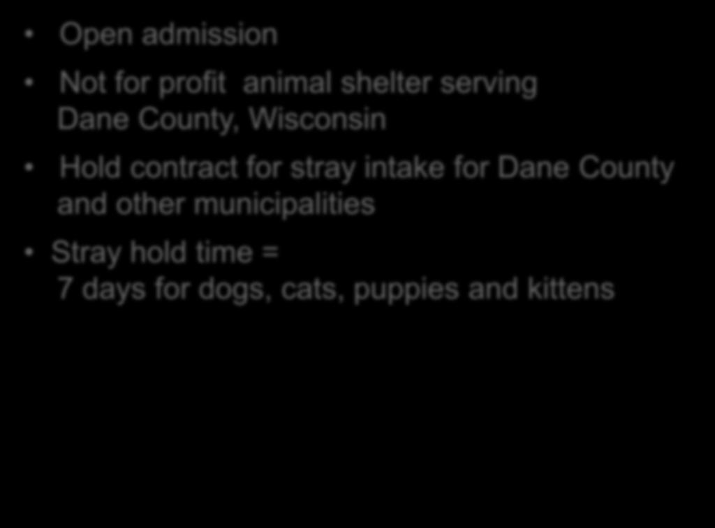 Dane County Humane Society Open admission Not for profit animal shelter serving Dane County, Wisconsin Hold contract for stray intake for Dane
