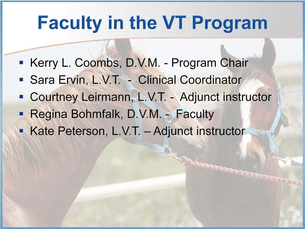 Dr. Coombs is the Program Chair, and teaches many of the courses. Sara Ervin, L.V.T., is the Clinical Coordinator.