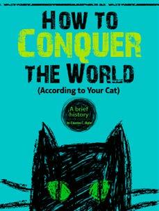 How to Conquer the World (according to your cat) pp. 34 37, Expository Nonfiction Evidence is presented about the history of cat domestication.