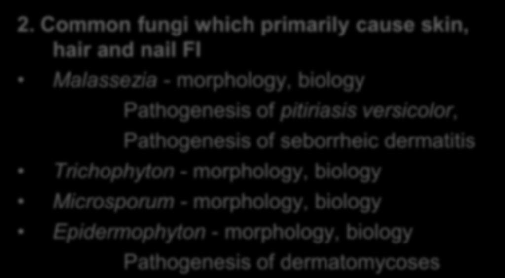 - Mechanisms of action Fungi - biology and physiology Fungal infections (FI) - classification 2.