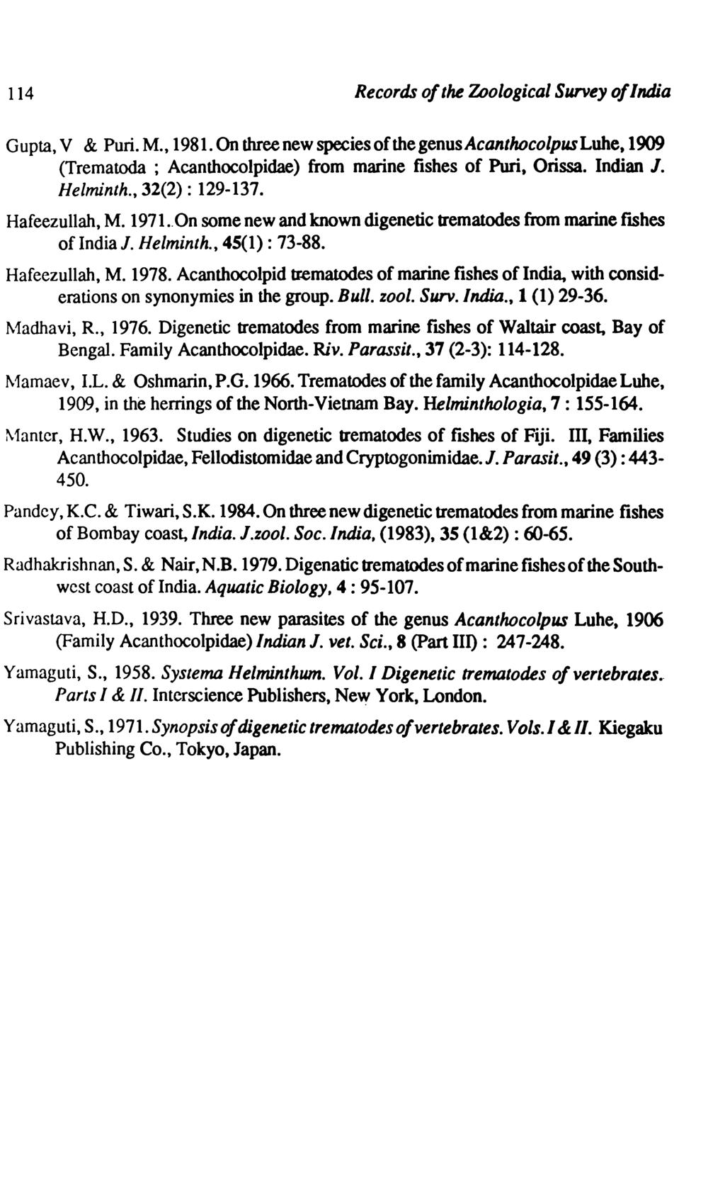 114 Records of the Zoological Survey of India Gupta, V & Puri. M., 1981.On three new species of the genus Acanthocolpus Luhe, 1909 (Trematoda ; Acanthocolpidae) from marine fishes of Purl, Orissa.
