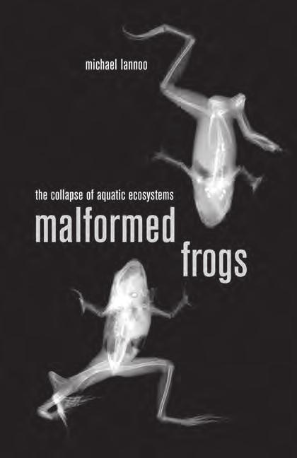 BOOK REVIEWS Malformed Frogs: The Collapse of Aquatic Ecosystems Michael Lannoo 2008. University of California Press, Berkeley, Los Angeles, London. 768 pp.
