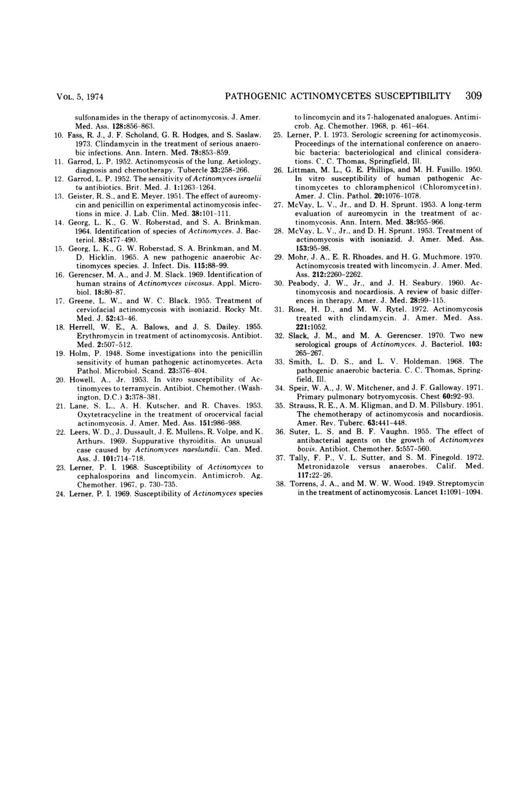VOL. 5, 1974 PATHOGENIC ACTINOMYCETES SUSCEPTIBILITY 309 sulfonamides in the therapy of actinomycosis. J. Amer. Med. Ass. 128:856-863. 10. Fass, R. J., J. F. Scholand, G. R. Hodges, and S. Saslaw.