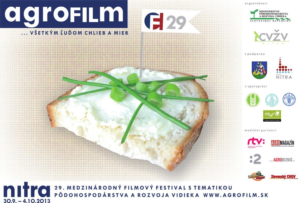 29th International Film Festival aimed especially at themes from agriculture and rural development AGROFILM 30th September - 4th October 2013 in Nitra, Slovakia Agrofilm is an international festival