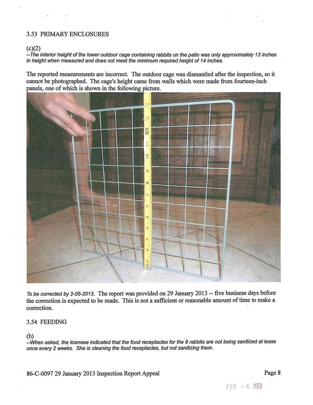 3.53 PRIMARY ENCLOSURES (c)(2) - The interior height of the lower outdoor cage containing rabbits on the patio was only approximately 13 inches in height when measured and does not meet the minimum