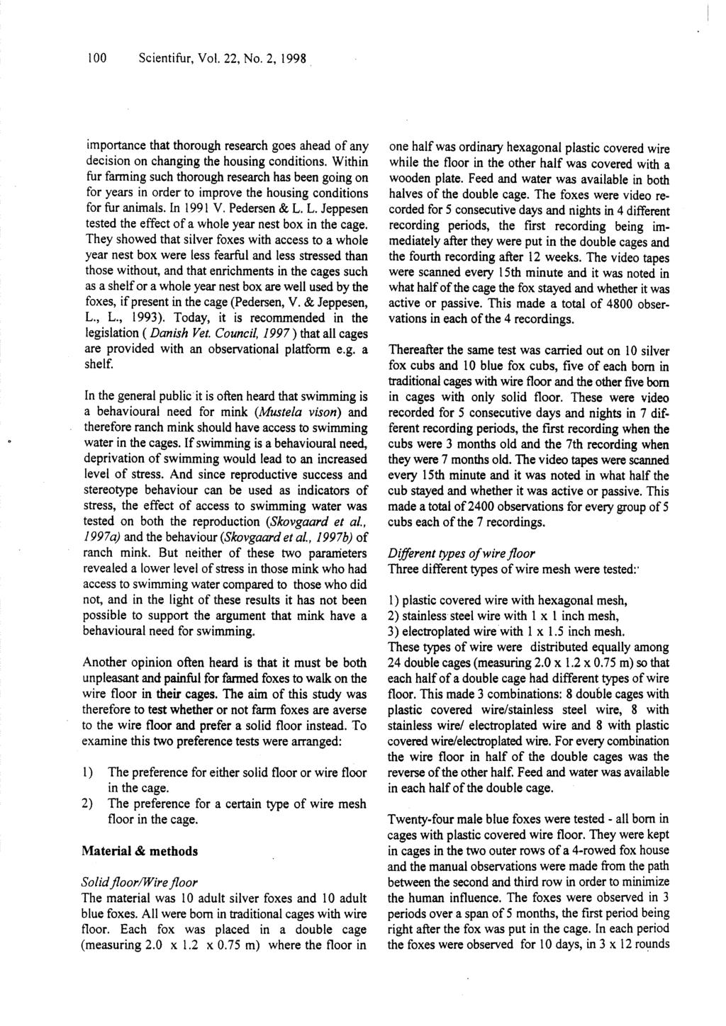 1 O0 Scientifur, Vol. 22, No. 2, 1998 importance that thorough research goes ahead of any decision on changing the housing conditions.
