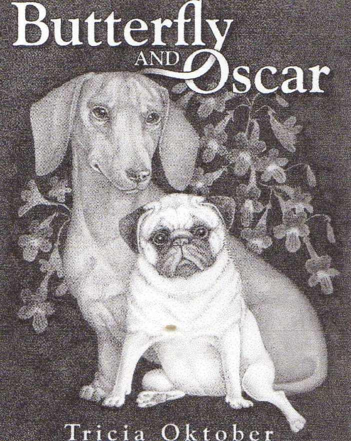 Teacher Notes: Butterfly and Oscar Author: Tricia Oktober Synopsis Butterfly, the little pug puppy, is introduced into a lovely home where she meets five small dachshund dogs.